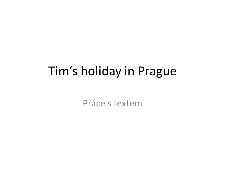 Tim's holiday in Prague Práce s textem