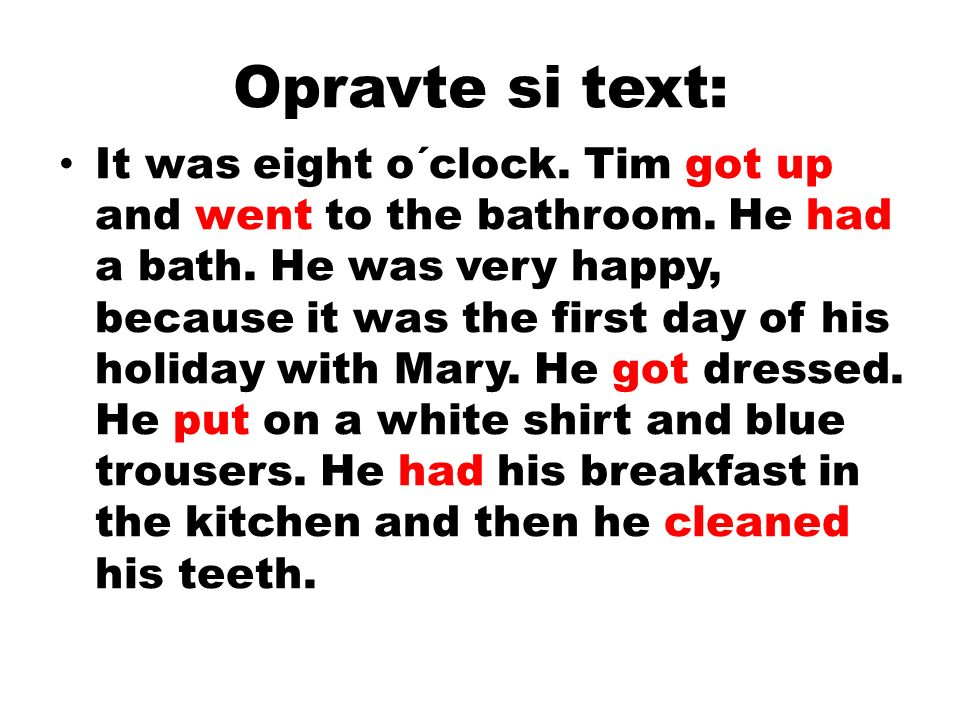 Opravte si text: It was eight o´clock. Tim got up and went to the bathroom.