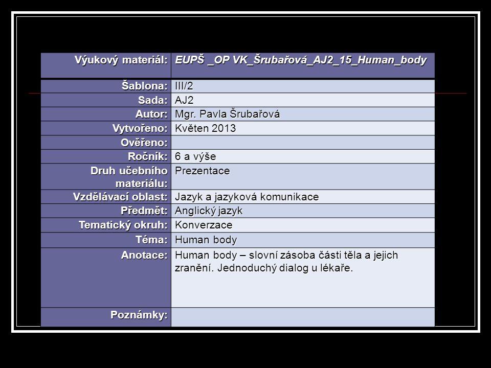 Výukový materiál: EUPŠ _OP VK_Šrubařová_AJ2_15_Human_body Šablona:III/2 Sada:AJ2 Autor: Mgr.