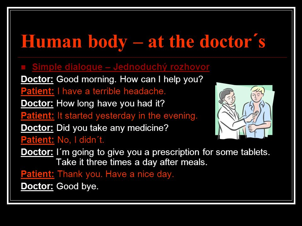 Human body – at the doctor´s Simple dialogue – Jednoduchý rozhovor Doctor: Good morning.
