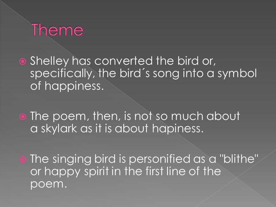  Shelley has converted the bird or, specifically, the bird´s song into a symbol of happiness.