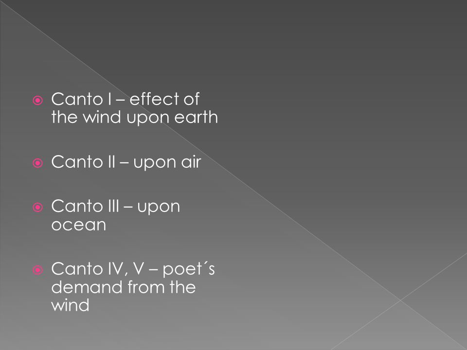  Canto I – effect of the wind upon earth  Canto II – upon air  Canto III – upon ocean  Canto IV, V – poet´s demand from the wind