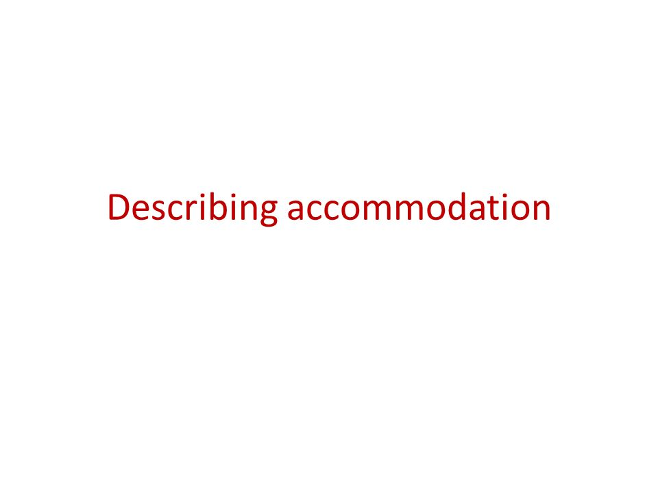 Describing accommodation