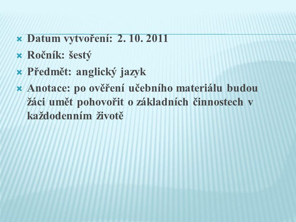  Datum vytvoření: 2. 10. 2011  Ročník: šestý  Předmět: anglický jazyk  Anotace: po ověření učebního materiálu budou žáci umět pohovořit o základní