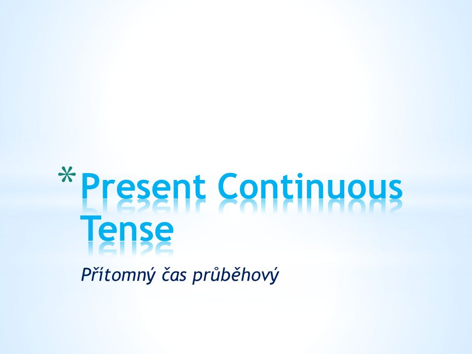 * The present continuous is: am is are -ing