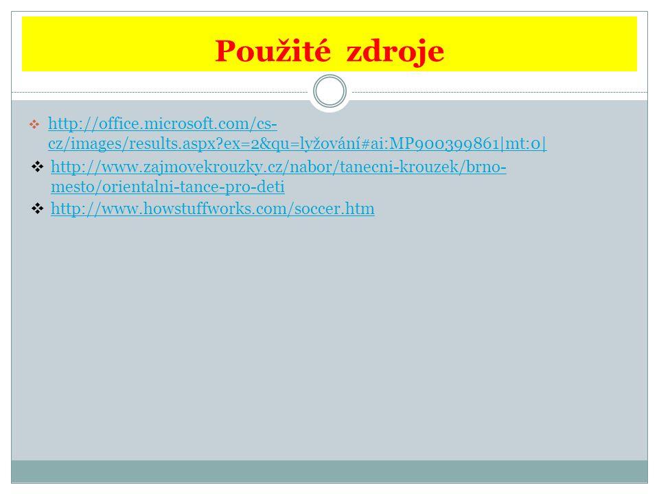 Použité zdroje  http://office.microsoft.com/cs- cz/images/results.aspx ex=2&qu=lyžování#ai:MP900399861|mt:0| http://office.microsoft.com/cs- cz/images/results.aspx ex=2&qu=lyžování#ai:MP900399861|mt:0|  http://www.zajmovekrouzky.cz/nabor/tanecni-krouzek/brno- mesto/orientalni-tance-pro-deti http://www.zajmovekrouzky.cz/nabor/tanecni-krouzek/brno- mesto/orientalni-tance-pro-deti  http://www.howstuffworks.com/soccer.htm http://www.howstuffworks.com/soccer.htm