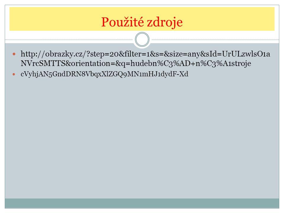 Použité zdroje http://obrazky.cz/?step=20&filter=1&s=&size=any&sId=UrULzwlsO1a NVrcSMTTS&orientation=&q=hudebn%C3%AD+n%C3%A1stroje cVyhjAN5GndDRN8VbqxXlZGQ9MN1mHJ1dydF-Xd