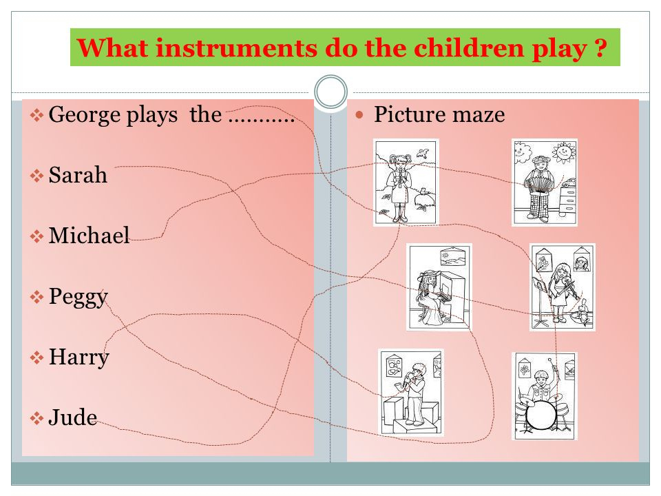 Instrument maze  George plays the ………..