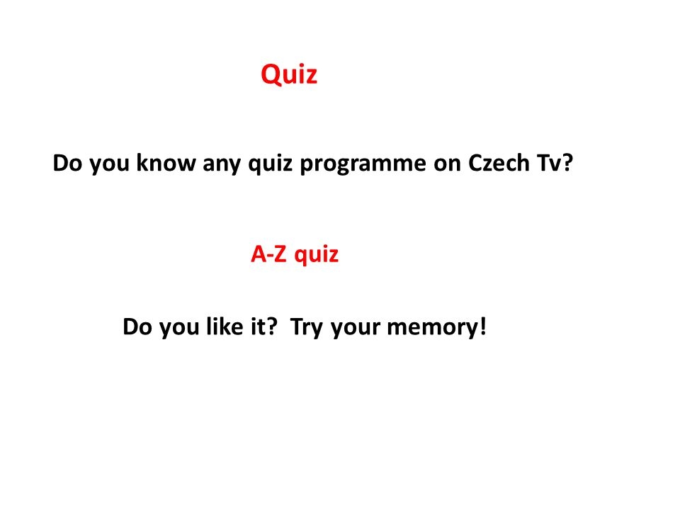 Quiz Do you know any quiz programme on Czech Tv A-Z quiz Do you like it Try your memory!
