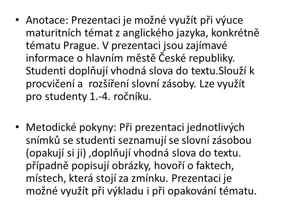 Anotace: Prezentaci je možné využít při výuce maturitních témat z anglického jazyka, konkrétně tématu Prague. V prezentaci jsou zajímavé informace o h