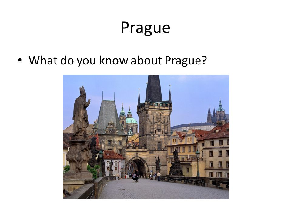 Prague What do you know about Prague