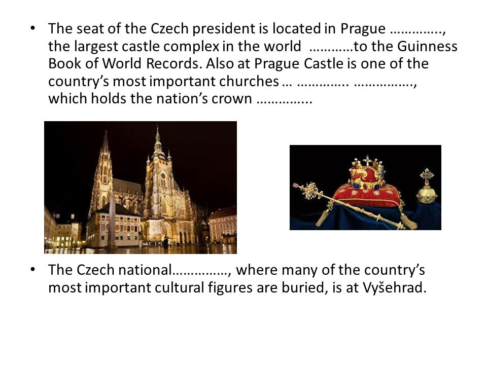 The seat of the Czech president is located in Prague ………….., the largest castle complex in the world …………to the Guinness Book of World Records.