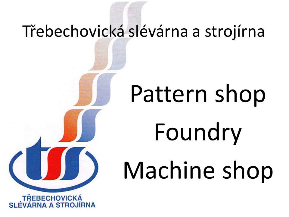 Třebechovická slévárna a strojírna Pattern shop Foundry Machine shop