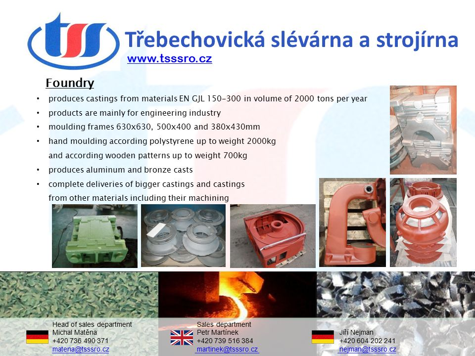 Třebechovická slévárna a strojírna produces castings from materials EN GJL 150-300 in volume of 2000 tons per year products are mainly for engineering