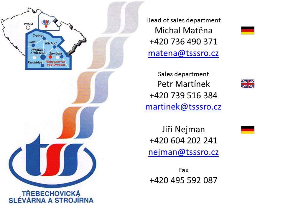 Head of sales department Michal Matěna +420 736 490 371 matena@tsssro.cz Sales department Petr Martínek +420 739 516 384 martinek@tsssro.cz Jiří Nejma