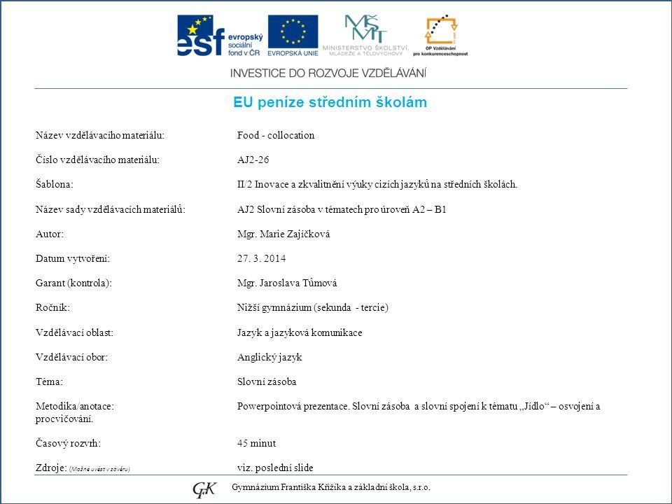 EU peníze středním školám Název vzdělávacího materiálu: Food - collocation Číslo vzdělávacího materiálu: AJ2-26 Šablona: II/2 Inovace a zkvalitnění výuky cizích jazyků na středních školách.