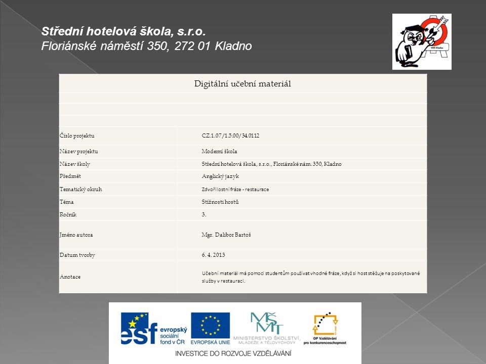 Digitální učební materiál Číslo projektuCZ.1.07/1.5.00/34.0112 Název projektuModerní škola Název školyStřední hotelová škola, s.r.o., Floriánské nám.