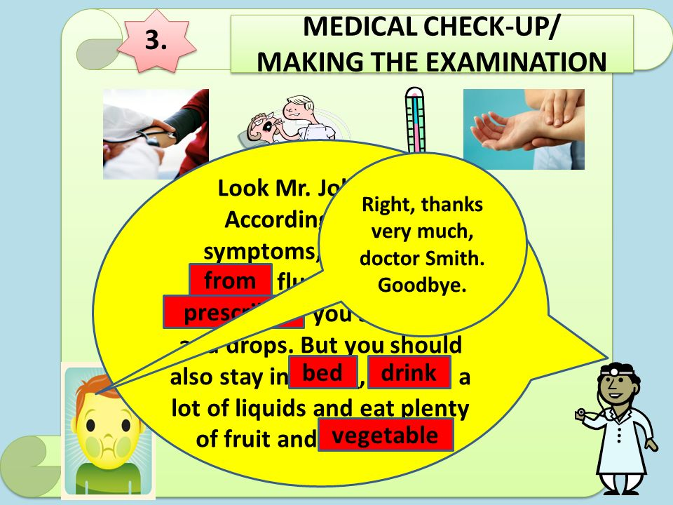 3. MEDICAL CHECK-UP/ MAKING THE EXAMINATION MEDICAL CHECK-UP/ MAKING THE EXAMINATION So, what's my diagnosis? Look Mr. Johnston. According to your sym