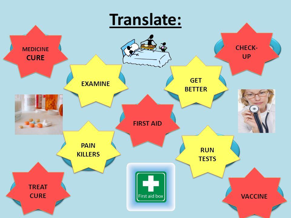 Translate: LÉK VYŠETŘIT PRVNÍ POMOC PROVÉST TESTY VAKCÍNA LÉČIT SEDATIVA UZDRAVIT SE PROHLÍDKA PAIN KILLERS PAIN KILLERS TREAT CURE TREAT CURE VACCINE RUN TESTS FIRST AID GET BETTER CHECK- UP EXAMINE MEDICINE CURE MEDICINE CURE