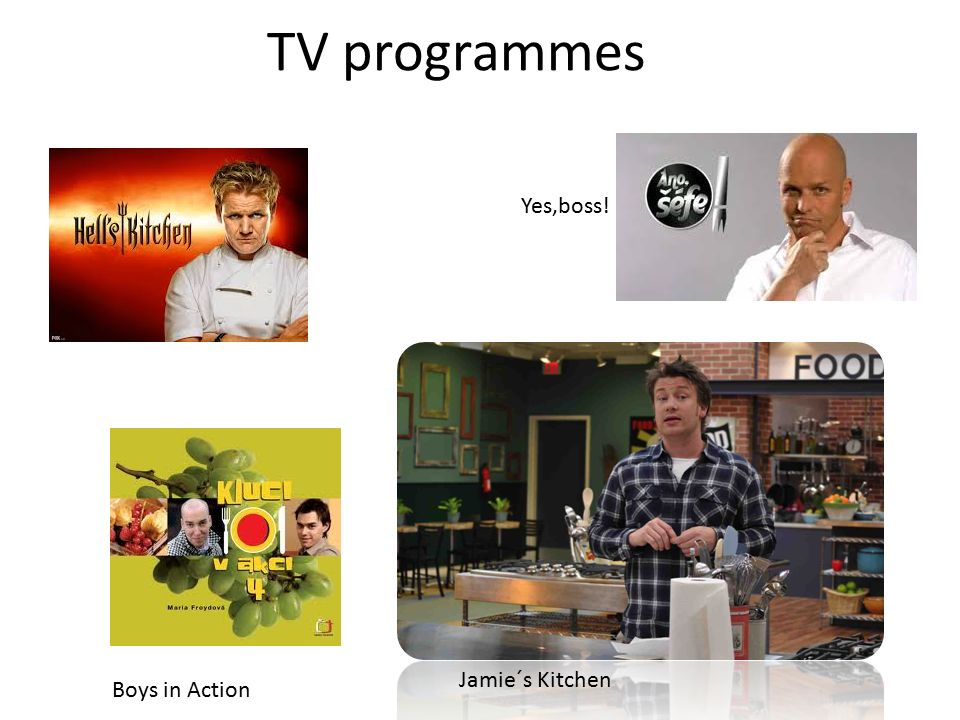 TV programmes Yes,boss! Boys in Action Jamie´s Kitchen