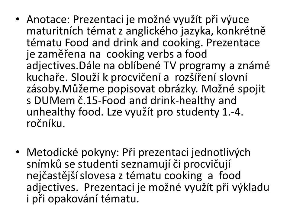 Anotace: Prezentaci je možné využít při výuce maturitních témat z anglického jazyka, konkrétně tématu Food and drink and cooking.