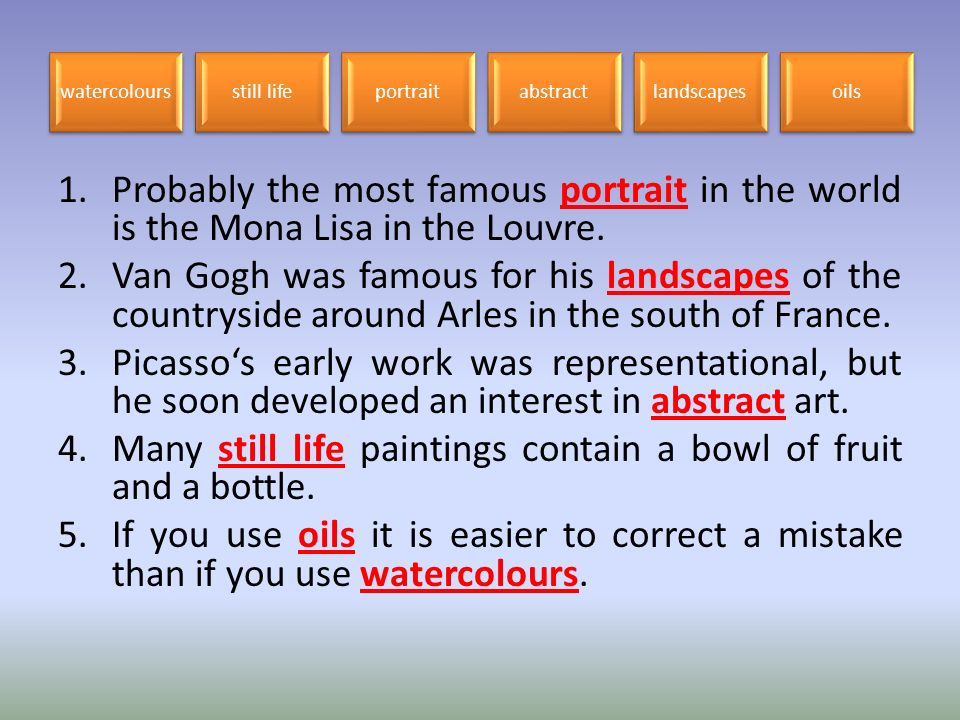 1.Probably the most famous portrait in the world is the Mona Lisa in the Louvre.