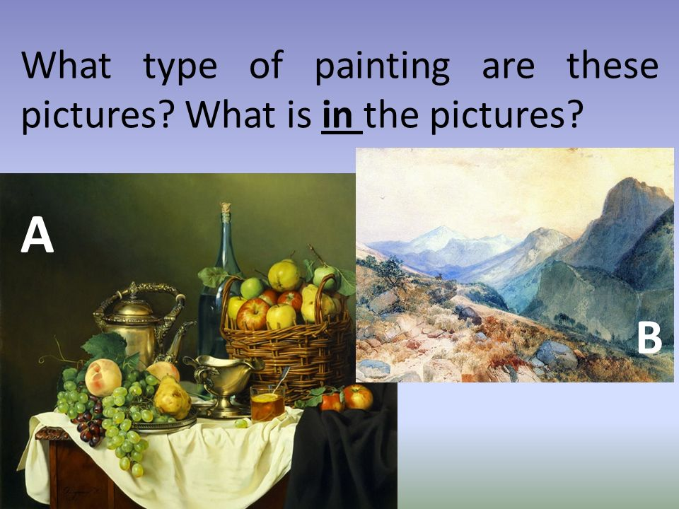 What type of painting are these pictures What is in the pictures A B