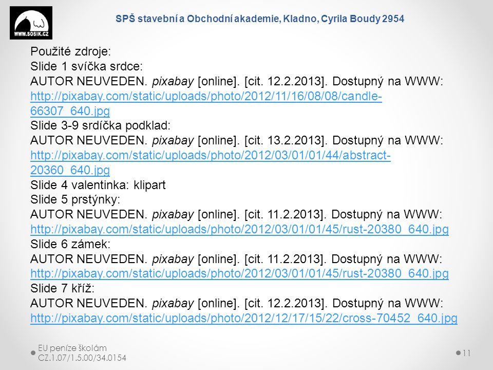 SPŠ stavební a Obchodní akademie, Kladno, Cyrila Boudy 2954 EU peníze školám CZ.1.07/1.5.00/34.0154 11 Použité zdroje: Slide 1 svíčka srdce: AUTOR NEU