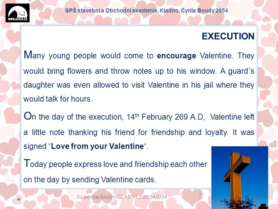 SPŠ stavební a Obchodní akademie, Kladno, Cyrila Boudy 2954 EU peníze školám CZ.1.07/1.5.00/34.0154 7 EXECUTION M any young people would come to encourage Valentine.