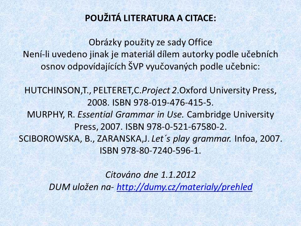 POUŽITÁ LITERATURA A CITACE: Obrázky použity ze sady Office Není-li uvedeno jinak je materiál dílem autorky podle učebních osnov odpovídajících ŠVP vyučovaných podle učebnic: HUTCHINSON,T., PELTERET,C.Project 2.Oxford University Press, 2008.