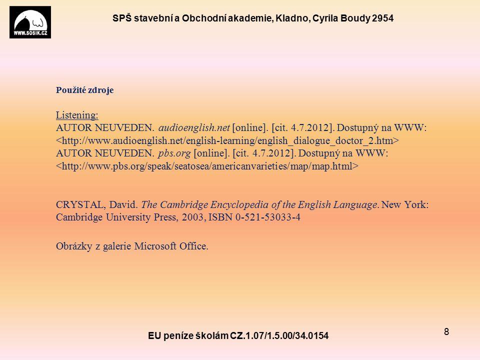 SPŠ stavební a Obchodní akademie, Kladno, Cyrila Boudy 2954 EU peníze školám CZ.1.07/1.5.00/34.0154 8 Použité zdroje Listening: AUTOR NEUVEDEN.