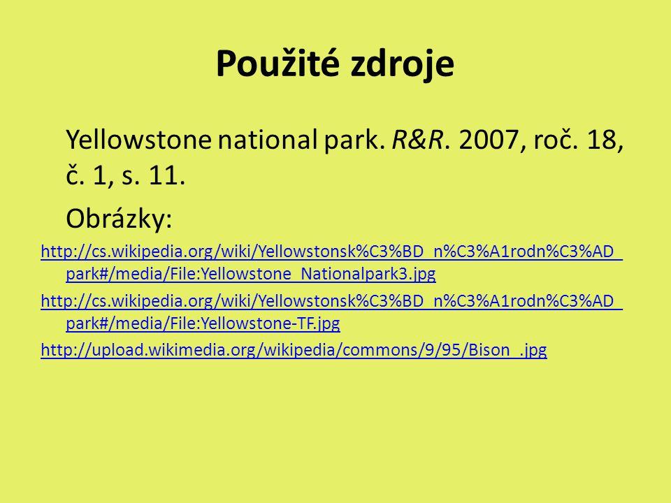 Použité zdroje Yellowstone national park. R&R. 2007, roč. 18, č. 1, s. 11. Obrázky: http://cs.wikipedia.org/wiki/Yellowstonsk%C3%BD_n%C3%A1rodn%C3%AD_