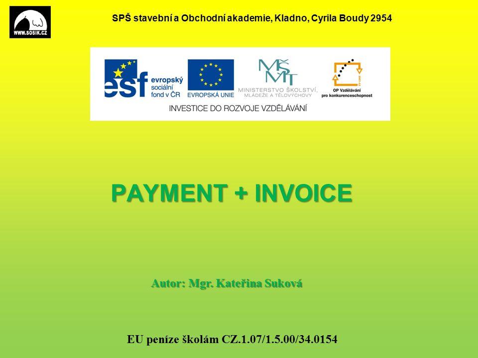 SPŠ stavební a Obchodní akademie, Kladno, Cyrila Boudy 2954 PAYMENT + INVOICE Autor: Mgr.