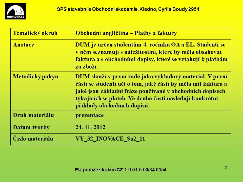 SPŠ stavební a Obchodní akademie, Kladno, Cyrila Boudy 2954 EU peníze školám CZ.1.07/1.5.00/34.0154 2 Tematický okruhObchodní angličtina – Platby a faktury AnotaceDUM je určen studentům 4.
