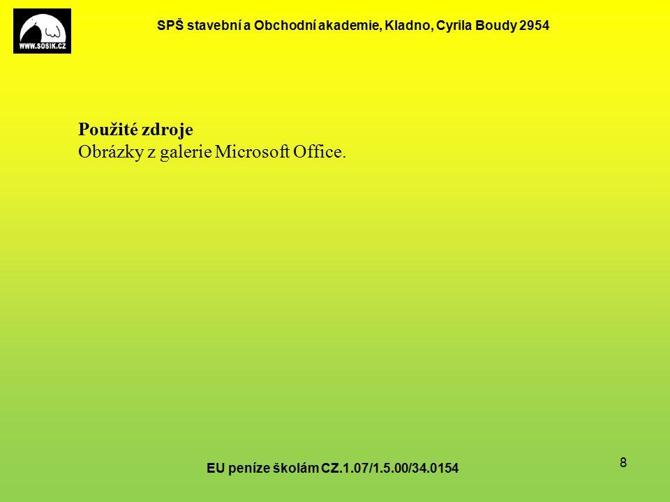 SPŠ stavební a Obchodní akademie, Kladno, Cyrila Boudy 2954 EU peníze školám CZ.1.07/1.5.00/34.0154 8 Použité zdroje Obrázky z galerie Microsoft Office.