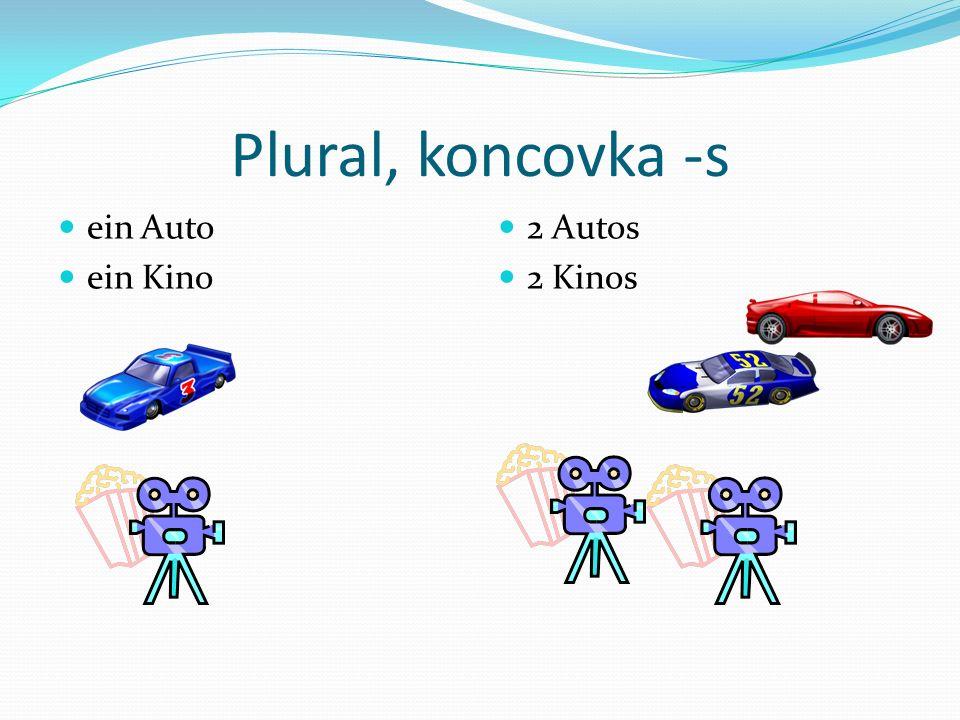 Plural, koncovka -s ein Auto ein Kino 2 Autos 2 Kinos