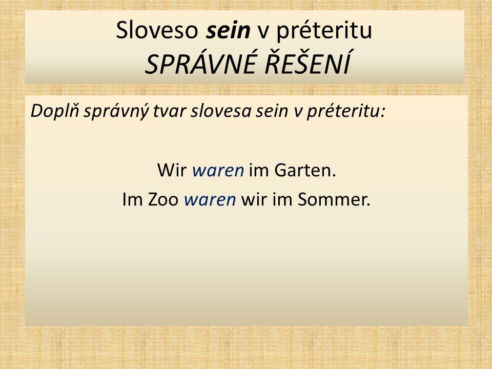 Sloveso sein v préteritu SPRÁVNÉ ŘEŠENÍ Doplň správný tvar slovesa sein v préteritu: Wir waren im Garten.