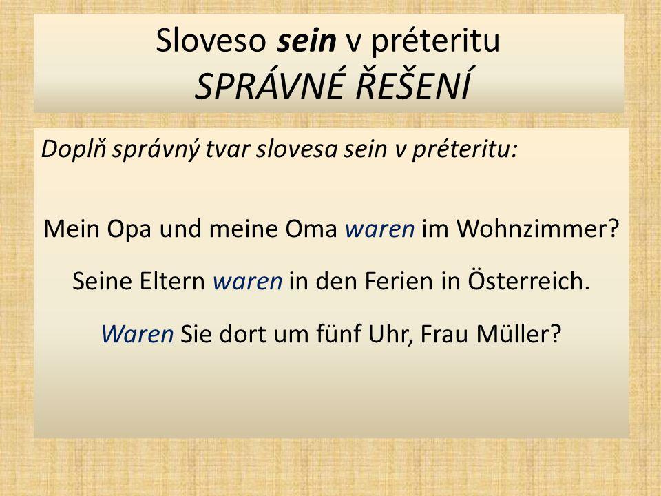 Sloveso sein v préteritu SPRÁVNÉ ŘEŠENÍ Doplň správný tvar slovesa sein v préteritu: Mein Opa und meine Oma waren im Wohnzimmer.