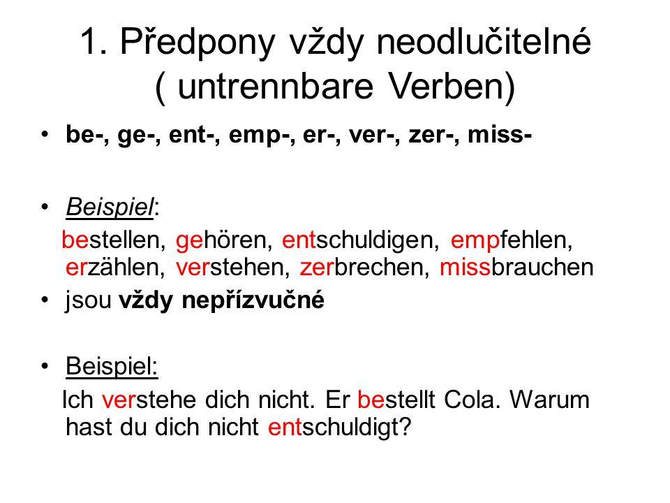 1. Předpony vždy neodlučitelné ( untrennbare Verben) be-, ge-, ent-, emp-, er-, ver-, zer-, miss- Beispiel: bestellen, gehören, entschuldigen, empfehl