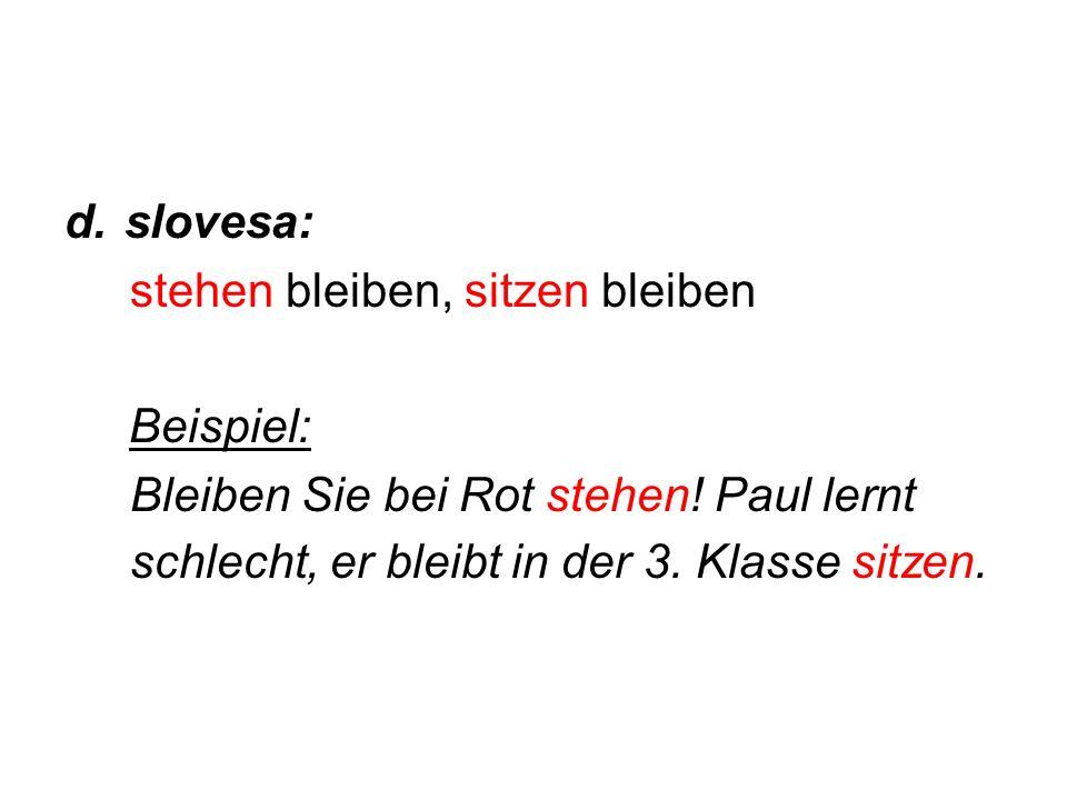 d.slovesa: stehen bleiben, sitzen bleiben Beispiel: Bleiben Sie bei Rot stehen.