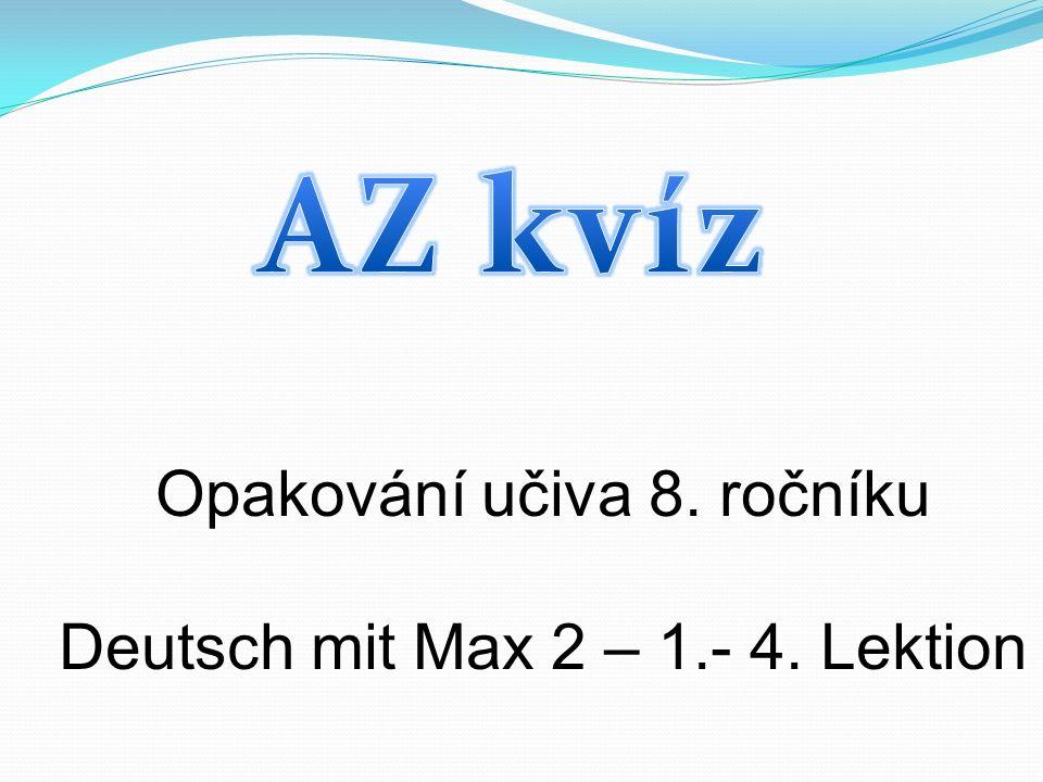 Opakování učiva 8. ročníku Deutsch mit Max 2 – 1.- 4. Lektion