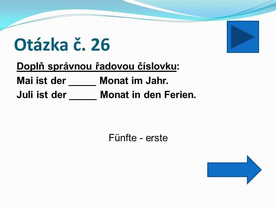 Otázka č. 26 Doplň správnou řadovou číslovku: Mai ist der _____ Monat im Jahr.