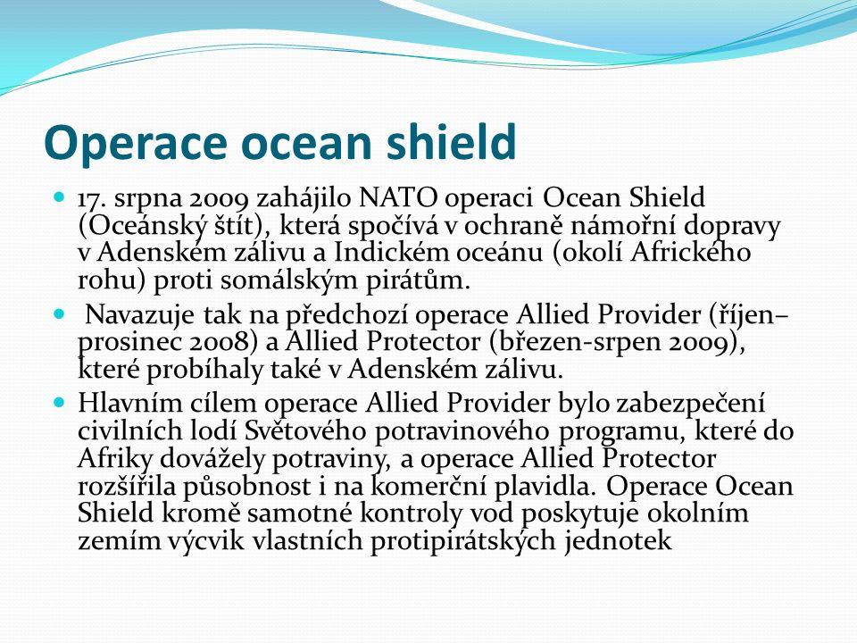 Operace ocean shield 17. srpna 2009 zahájilo NATO operaci Ocean Shield (Oceánský štít), která spočívá v ochraně námořní dopravy v Adenském zálivu a In