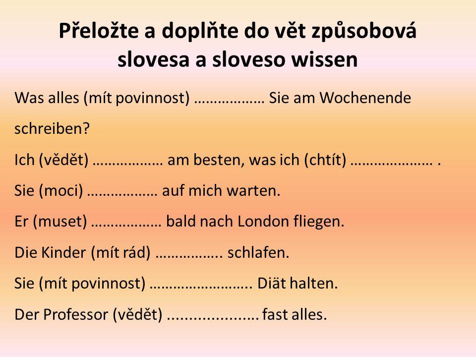 Přeložte a doplňte do vět způsobová slovesa a sloveso wissen Was alles (mít povinnost) ……………… Sie am Wochenende schreiben.