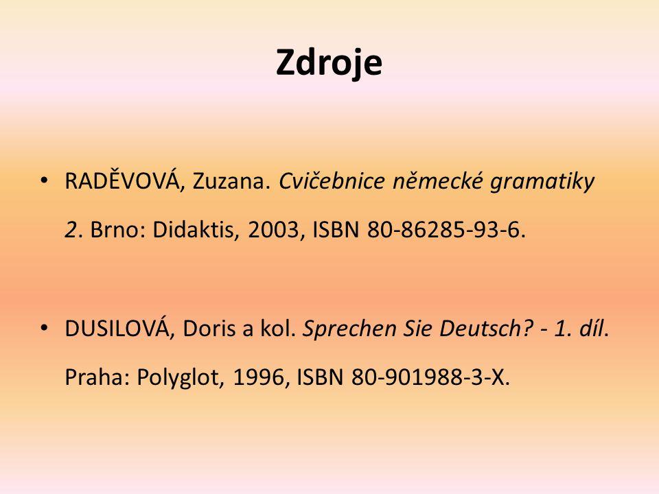 Zdroje RADĚVOVÁ, Zuzana.Cvičebnice německé gramatiky 2.