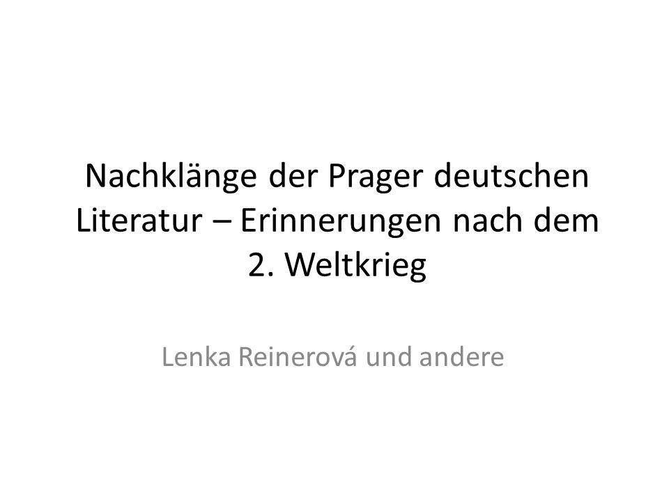 Nachklänge der Prager deutschen Literatur – Erinnerungen nach dem 2. Weltkrieg Lenka Reinerová und andere