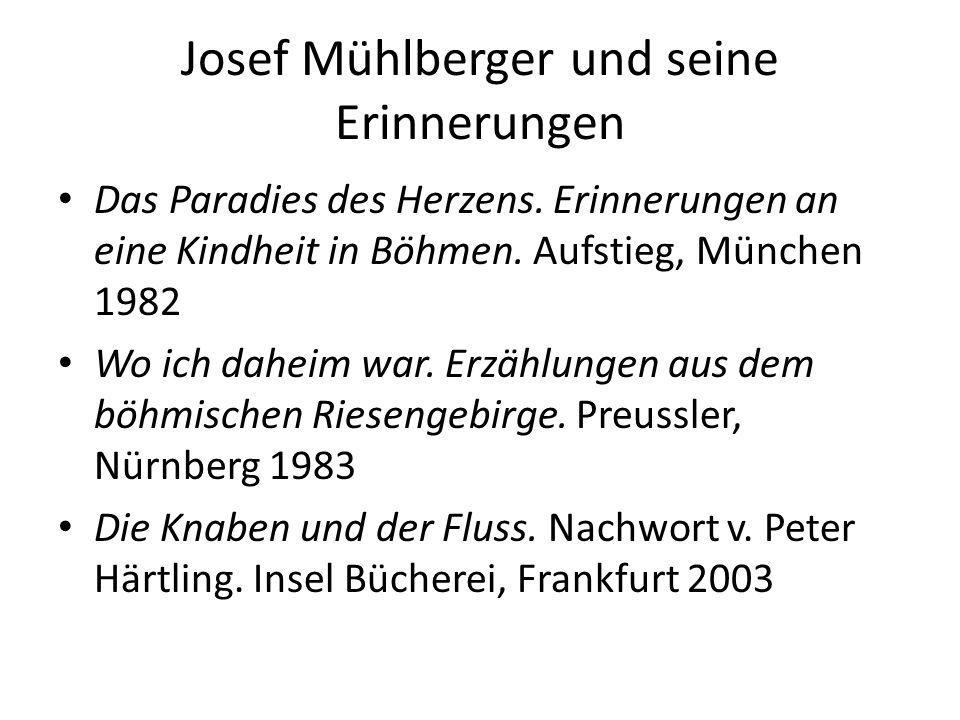 Josef Mühlberger und seine Erinnerungen Das Paradies des Herzens. Erinnerungen an eine Kindheit in Böhmen. Aufstieg, München 1982 Wo ich daheim war. E
