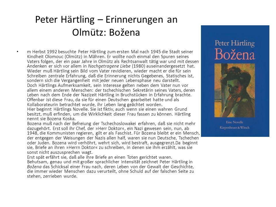Peter Härtling – Erinnerungen an Olmütz: Božena m Herbst 1992 besuchte Peter Härtling zum ersten Mal nach 1945 die Stadt seiner Kindheit Olomouc (Olmü