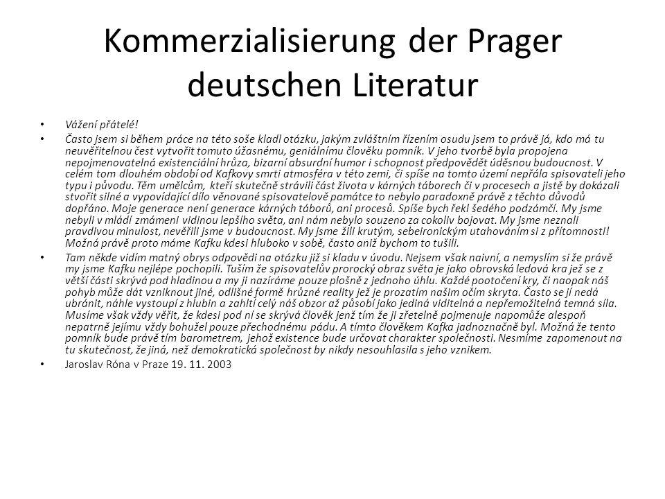 Kommerzialisierung der Prager deutschen Literatur Vážení přátelé! Často jsem si během práce na této soše kladl otázku, jakým zvláštním řízením osudu j
