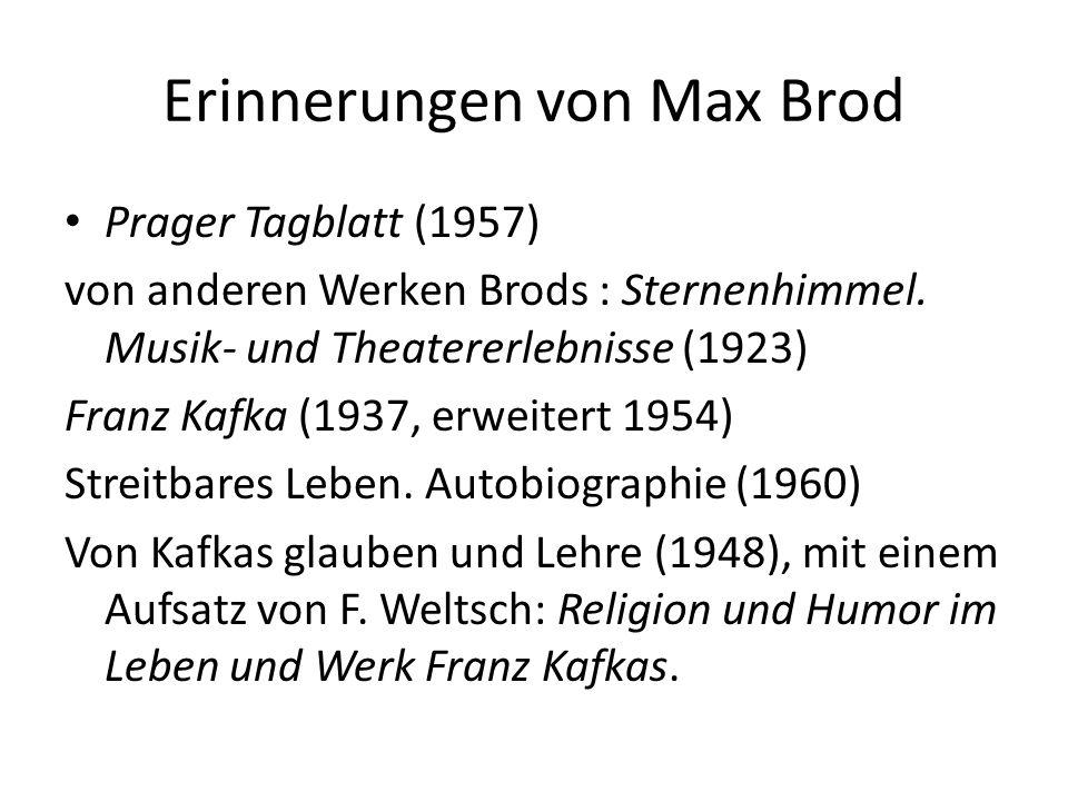 Erinnerungen von Max Brod Prager Tagblatt (1957) von anderen Werken Brods : Sternenhimmel. Musik- und Theatererlebnisse (1923) Franz Kafka (1937, erwe
